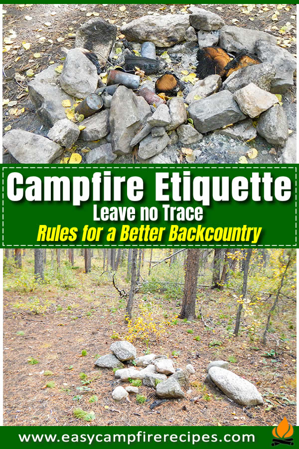Campfire Etiquette.  Leave the wilderness better than you found it.  This means leave no trace you or anybody else were ever there.